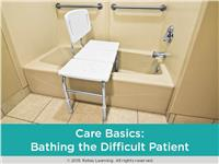 Care Basics:  Bathing the Difficult Patient
